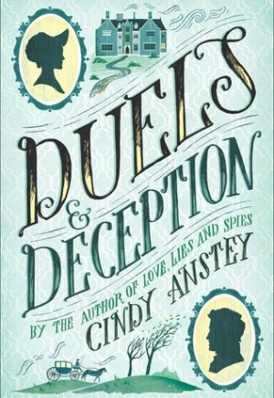 Book cover of Duels & Deception by Cindy Anstey: light blue background with silhouettes of a woman and a man in early 1800s style, drawings of a manor house, a carriage, and windswept trees on a green hill, predominantly hand-drawn font for the book title