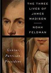 The Three Lives of James Madison: Genius, Partisan, President Book by Noah Feldman