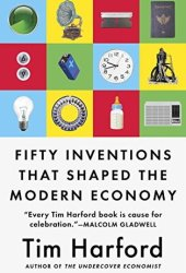 Fifty Inventions That Shaped the Modern Economy Book
