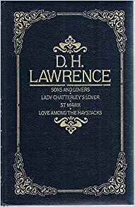 Sons and Lovers * Lady Chatterley's Lover * St. Mawr * Love Among the Haystacks