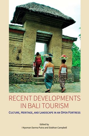 Recent Developments in Bali Tourism: Culture, Heritage, and Landscape in an Open Fortress