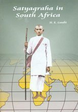 An Autobiography & Satyagraha In South Africa