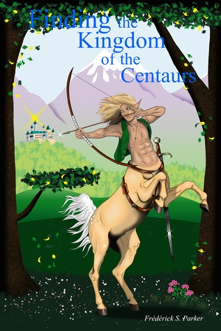Finding the Kingdom of the Centaurs (Finding the Kingdom of the Centaurs #1)