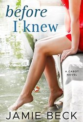 Before I Knew (The Cabots, #1) Book
