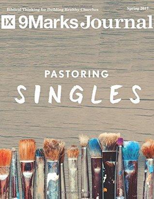 Pastoring Singles | 9Marks Journal: Spring 2017