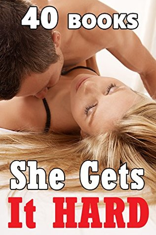 She Gets It HARD! 40 Stories of Explicit Encounters...