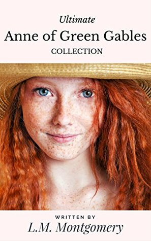 Ultimate Anne of Green Gables Collection: Including 11 Books,142 Short Stories; Anne of Green Gables, Anne of Avonlea, Anne of the Island, Rainbow Valley, Rilla of Ingleside,Chronicles and More