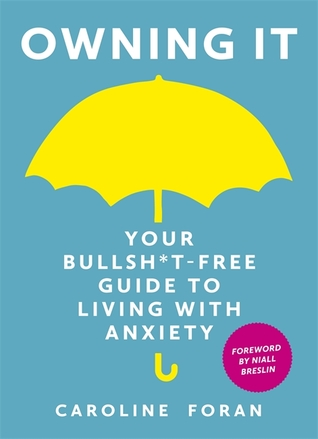 Owning it: Your Bullsh*t-Free Guide to Living with Anxiety