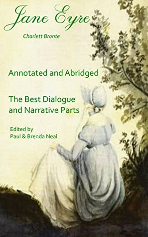 Jane Eyre - Annotated and Abridged - The Best Dialogue and Narrative Parts