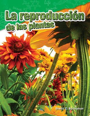 La Reproduccion de Las Plantas (Plant Reproduction) (Spanish Version) (Grade 4)