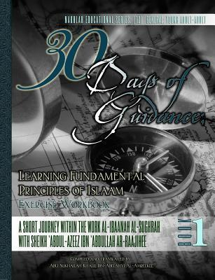 30 Days of Guidance: Learning Fundamental Principles of Islaam [Exercise Workbook]: A Short Journey Within the Work Al-Ibaanah Al-Sughrah with Sheikh 'Abdul-'Azeez Ibn 'Abdullah AR-Raajhee