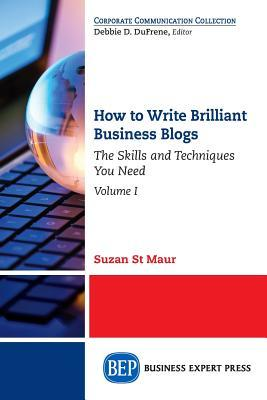 How to Write Brilliant Business Blogs, Volume I: The Skills and Techniques You Need