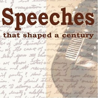 Speeches That Shaped A Century: A Truly Unique Selection of Speeches That Helped Shape the 20th Century