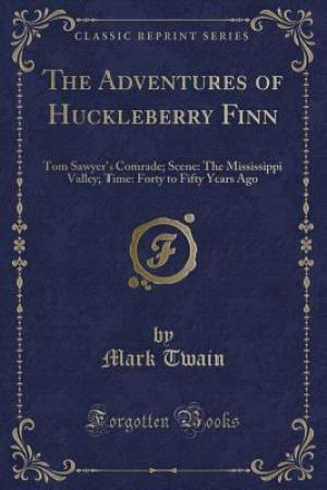 The Adventures of Huckleberry Finn (Tom Sawyer's Comrade): Scene: The Mississippi Valley; Time: Forty to Fifty Years Ago