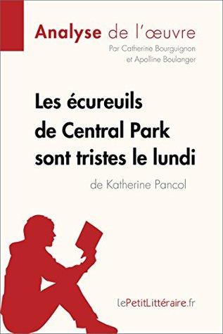 Les écureuils de Central Park sont tristes le lundi de Katherine Pancol (Analyse de l'oeuvre): Comprendre la littérature avec lePetitLittéraire.fr
