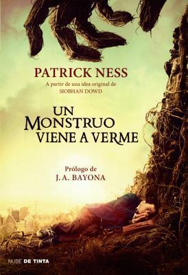 Un Monstruo Viene a Verme/ A Monster Calls: A Partir de Una Idea Original de Siobhan Dowd / Inspired by an Idea from Siobhan Dowd