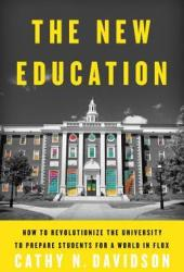 The New Education: How to Revolutionize the University to Prepare Students for a World In Flux Book