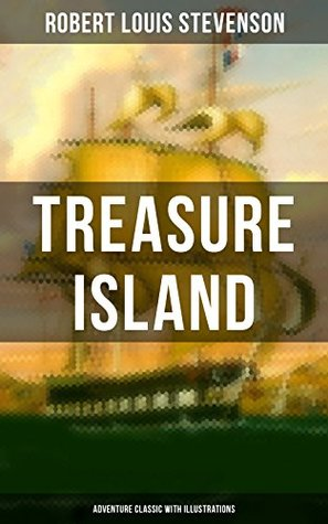 Treasure Island (Adventure Classic with Illustrations): Adventure Tale of Buccaneers and Buried Gold by the prolific Scottish novelist, poet and travel ... Jekyll and Mr. Hyde, Kidnapped & Catriona