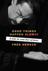 Good Things Happen Slowly: A Life in and Out of Jazz