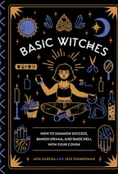 Basic Witches: How to Summon Success, Banish Drama, and Raise Hell with Your Coven Book