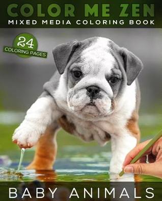 Color Me Zen BABY ANIMALS Mixed Media Coloring Book: Grayscale Art Therapy Book for Adults
