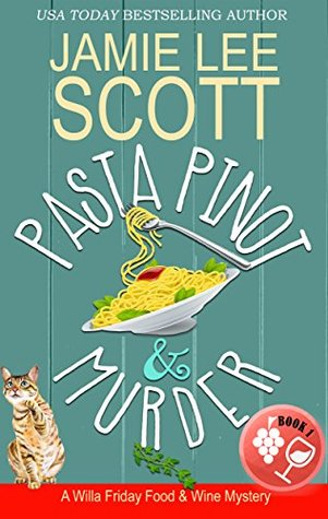 Pasta Pinot & Murder (Willa Friday Food & Wine Mystery #1)