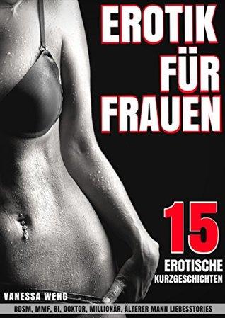 Erotik für Frauen - 15 erotische Kurzgeschichten - BDSM, MMF, BI, Doktor, Millionär, älterer Mann Liebesstories