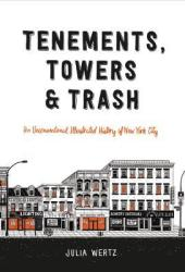 Tenements, Towers & Trash: An Unconventional Illustrated History of New York City Book