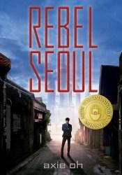 Rebel Seoul (Rebel Seoul, #1) Book by Axie Oh
