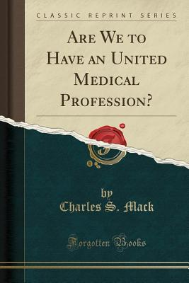 Are We to Have an United Medical Profession?