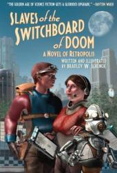 Slaves of the Switchboard of Doom: A Novel of Retropolis Book