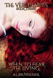 When To Fear The Living (The Veil Diaries, #3) Book