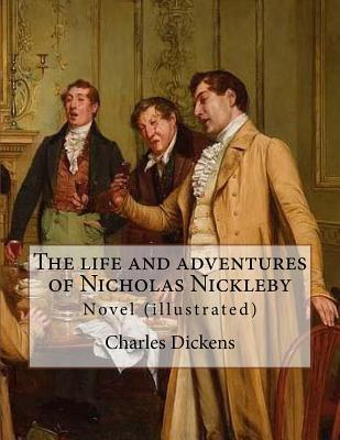 The Life and Adventures of Nicholas Nickleby. by: Charles Dickens, Illustrated By: Hablot Knight Browne (1815-1882) Pen Name Phiz: Novel (Illustrated)