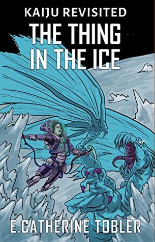 The Thing in the Ice (Kaiju Revisited #4)