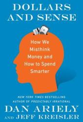 Dollars and Sense: How We Misthink Money and How to Spend Smarter Book