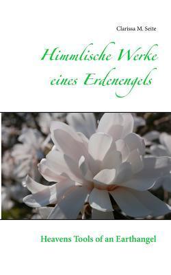 Himmlische Werke eines Erdenengels: Heavens Tools of an Earthangel