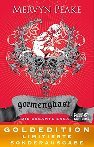 Gormenghast: Die gesamte Saga: GOLDEDITION - Limitierte Sonderausgabe