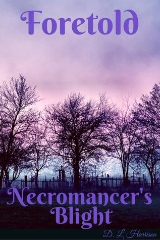 Foretold (Necromancer's Blight, #1)