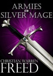 Armies of the Silver Mage (History of Malweir #1) Book by Christian Warren Freed