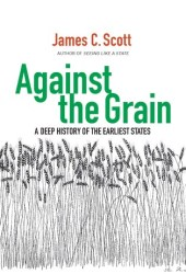 Against the Grain: A Deep History of the Earliest States Pdf Book