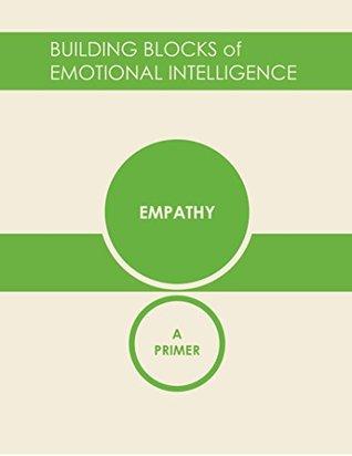 Empathy: A Primer (Building Blocks of Emotional Intelligence Book 6)