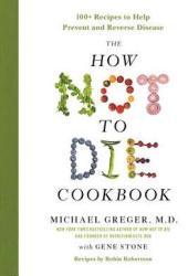 The How Not to Die Cookbook: 100+ Recipes to Help Prevent and Reverse Disease Book