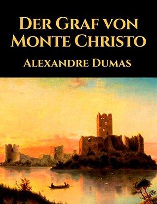 Der Graf von Monte Christo: Vollständige deutsche Ausgabe des Klassikers der Weltliteratur