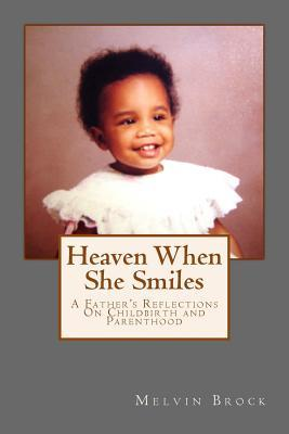 Heaven When She Smiles: A Father's Reflections on Childbirth and Parenthood