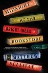 Midnight at the Bright Ideas Bookstore by Matthew J. Sullivan