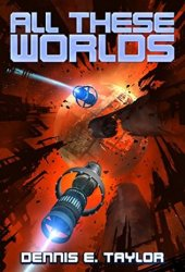 All These Worlds (Bobiverse, #3) Book