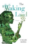 The Waking Land by Callie Bates