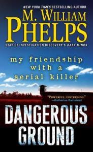 Dangerous Ground  My Friendship with a Serial Killer by M  William     Dangerous Ground  My Friendship with a Serial Killer by M  William Phelps