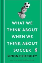 What We Think about When We Think about Soccer Book