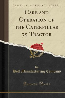 Care and Operation of the Caterpillar 75 Tractor